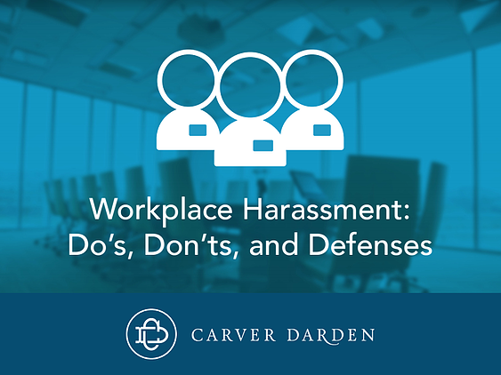 Workplace harrassment: do's, don'ts, and defenses